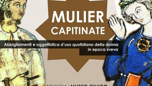 """La donna in epoca sveva. Al Museo Civico la mostra """"Mulier Capitinate"""""""