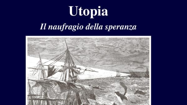 Utopia. Il naufragio della speranza