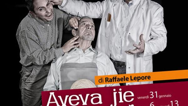 """""""Aveva jie accussì"""". Uno dei capolavori di Raffaele Lepore, in scena al Teatro del Fuoco"""